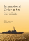Image for International Order at Sea : How it is challenged. How it is maintained.