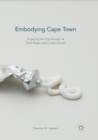 Image for Embodying Cape Town : Engaging the City through its Built Edges and Contact Zones