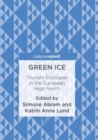 Image for Green Ice : Tourism Ecologies in the European High North