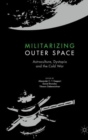 Image for Militarizing Outer Space : Astroculture, Dystopia and the Cold War