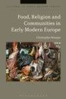 Image for Food, religion and communities in early modern Europe