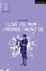 Image for I Love You, Mum - I Promise I Won't Die