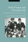 Image for Vichy France and everyday life: confronting the challenges of wartime, 1939-1945.