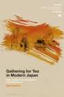 Image for Gathering for Tea in Modern Japan: Class, Culture and Consumption in the Meiji Period