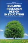 Image for Building research design in education: theoretically informed advanced methods