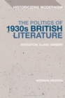 Image for The politics of 1930s British literature: education, class, gender