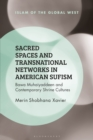 Image for Sacred spaces and transnational networks in American sufism: Bawa Muhaiyaddeen and contemporary shrine cultures