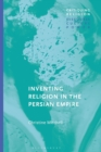 Image for Inventing Religion in the Persian Empire