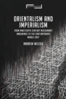 Image for Orientalism and imperialism: from nineteenth-century missionary imaginings to the contemporary middle east