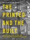 Image for The printed and the built: architecture, print culture and public debate in the nineteenth century