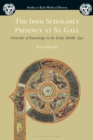 Image for The Irish scholarly presence at St. Gall: networks of knowledge in the early middle ages