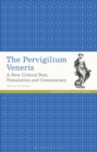 Image for The Pervigilium Veneris: a new critical text, translation and commentary