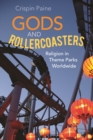 Image for Gods and rollercoasters: religion in theme parks worldwide