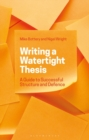Image for Writing a watertight thesis  : a guide to successful structure and defence