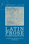 Image for Latin prose composition: a guide from GCSE to A level and beyond