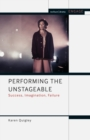 Image for Performing the unstageable  : success, imagination, failure