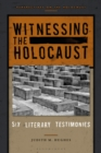 Image for Witnessing the Holocaust: six literary testimonies