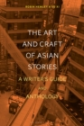 Image for The art and craft of Asian stories  : a writer's guide and anthology