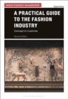 Image for A practical guide to the fashion industry: concept to customer