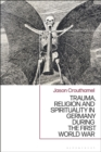 Image for Trauma, religion and spirituality in Germany during the First World War