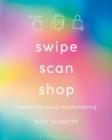 Image for Swipe, scan, shop  : interactive visual merchandising