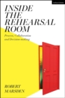 Image for Inside the rehearsal room  : process, collaboration and decision-making