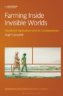 Image for Farming inside invisible worlds  : modernist agriculture and its consequences