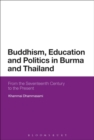 Image for Buddhism, education and politics in Burma and Thailand  : from the seventeenth century to the present