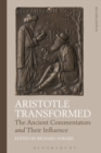 Image for Aristotle transformed  : the ancient commentators and their influence