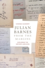 Image for Julian Barnes from the margins  : exploring the writer's archives