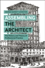 Image for Assembling the architect  : the history and theory of professional practice