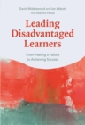 Image for Leading disadvantaged learners  : from feeling a failure to achieving success