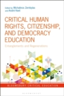 Image for Critical human rights, citizenship, and democracy education  : entanglements and regenerations