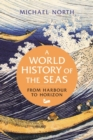Image for A World History of the Seas : From Harbour to Horizon