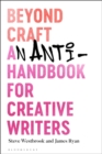 Image for Beyond craft  : an anti-handbook for creative writers