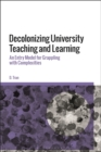 Image for Decolonizing university teaching and learning  : an entry model for grappling with complexities