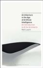 Image for Architecture in the age of artificial intelligence  : an introduction to AI for architects