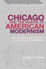 Image for Chicago and the making of American modernism  : Cather, Hemingway, Faulkner, and Fitzgerald in conflict