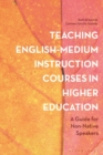 Image for Teaching English-medium instruction courses in higher education  : a guide for non-native speakers
