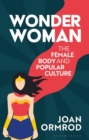 Image for Wonder Woman  : feminism, culture and the body