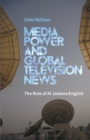 Image for Media power and global television news  : the role of Al Jazeera English