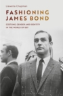 Image for Fashioning James Bond  : costume, gender & identity in the world of 007
