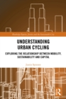 Image for Understanding Urban Cycling: Exploring the Relationship Between Mobility, Sustainability and Capital