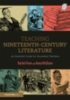 Image for Teaching nineteenth century literature: an essential guide for secondary teachers