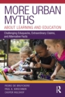 Image for More Urban Myths About Learning and Education: Challenging Eduquacks, Extraordinary Claims, and Alternative Facts
