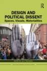 Image for Design and Political Dissent: Spaces, Visuals, Materialities