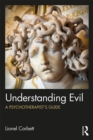 Image for Understanding evil: a psychotherapist's guide