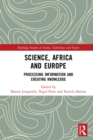 Image for Science, Africa and Europe: processing information and creating knowledge