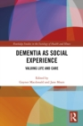 Image for Dementia as social experience: valuing life and care