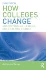 Image for How colleges change: understanding, leading, and enacting change